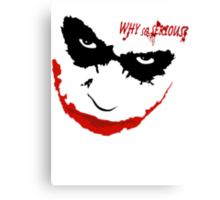 WHY SO SERIOUS? 2 Canvas Print