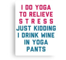 I Do Yoga To Relieve Stress. Just Kidding! Canvas Print