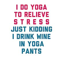 I Do Yoga To Relieve Stress. Just Kidding! Photographic Print
