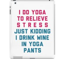 I Do Yoga To Relieve Stress. Just Kidding! iPad Case/Skin