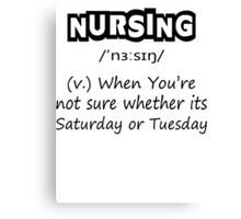 Nursing (v.) : When You're Not Sure Whether Its Saturday Or Tuesday Canvas Print
