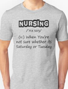 Nursing (v.) : When You're Not Sure Whether Its Saturday Or Tuesday Unisex T-Shirt