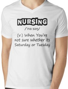 Nursing (v.) : When You're Not Sure Whether Its Saturday Or Tuesday Mens V-Neck T-Shirt