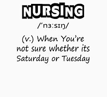 Nursing (v.) : When You're Not Sure Whether Its Saturday Or Tuesday Womens Fitted T-Shirt