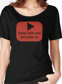 Keep calm and Youtube on Women's Relaxed Fit T-Shirt