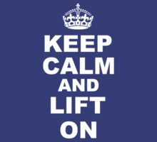 Keep Calm And Lift by onyxdesigns