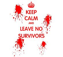 Keep Calm And Leave No Survivors Photographic Print