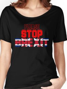 Please Stop Brexit Stay EU T Shirt Women's Relaxed Fit T-Shirt