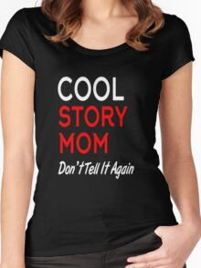 cool story mom don't tell it again Women's Fitted Scoop T-Shirt
