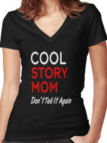 cool story mom don't tell it again Women's Fitted V-Neck T-Shirt