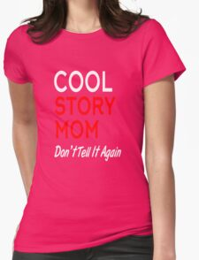 cool story mom don't tell it again Womens Fitted T-Shirt