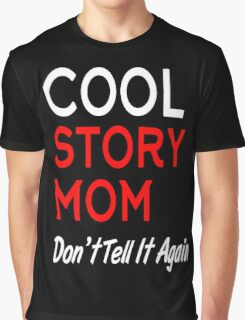 cool story mom don't tell it again Graphic T-Shirt