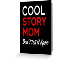 cool story mom don't tell it again Greeting Card