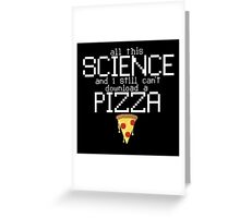 Science Can't Download a Pizza Greeting Card