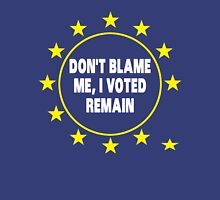 Voted Stay T-Shirt, Don't Blame Me, Anti Brexit Voted Remain Unisex T-Shirt