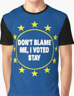 Voted Stay T-Shirt, Don't Blame Me, Anti Brexit Voted Remain Graphic T-Shirt