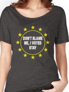 Voted Stay T-Shirt, Don't Blame Me, Anti Brexit Voted Remain Women's Relaxed Fit T-Shirt