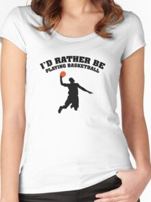 I'd Rather Be Playing Basketball Women's Fitted Scoop T-Shirt