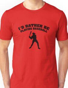 I'd Rather Be Playing Baseball Unisex T-Shirt