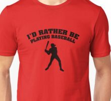 I'd Rather Be Playing Baseball Unisex T-Shirt