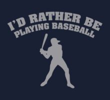 I'd Rather Be Playing Baseball by DesignFactoryD