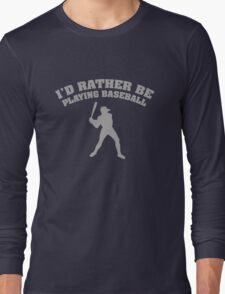 I'd Rather Be Playing Baseball Long Sleeve T-Shirt