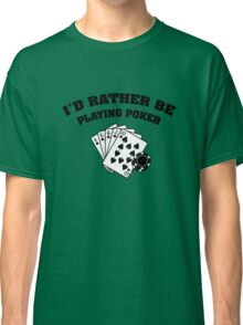 I'd Rather Be Playing Poker Classic T-Shirt
