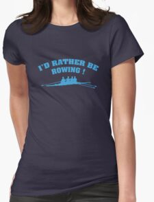 I'd Rather Be Rowing Womens Fitted T-Shirt