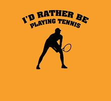 I'd Rather Be Playing Tennis Unisex T-Shirt