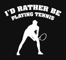 I'd Rather Be Playing Tennis by DesignFactoryD