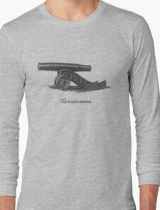 This is not a cannon. Long Sleeve T-Shirt