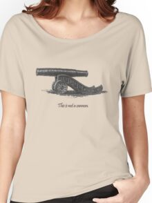This is not a cannon. Women's Relaxed Fit T-Shirt