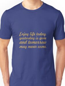 Enjoy life today... Life Inspirational Quote Unisex T-Shirt
