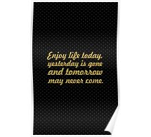 Enjoy life today... Life Inspirational Quote Poster