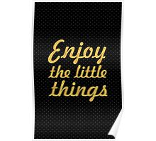 Enjoy the little things - Life Inspirational Quote Poster