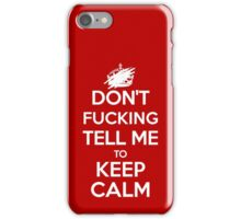 Don't F***ing Tell Me to KEEP CALM - White iPhone Case/Skin
