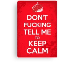 Don't F***ing Tell Me to KEEP CALM - White Canvas Print
