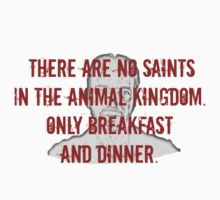 There are no saints in the animal kingdom. Only breakfast and dinner.  - Lorne Malvo - Fargo by FandomizedRose