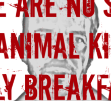 There are no saints in the animal kingdom. Only breakfast and dinner.  - Lorne Malvo - Fargo Sticker