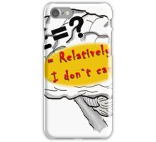 Relatively I don`t care iPhone Case/Skin