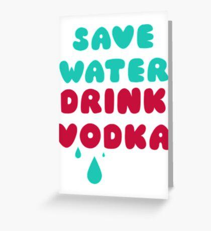 Save Water Drink Vodka Greeting Card