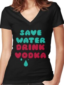 Save Water Drink Vodka Women's Fitted V-Neck T-Shirt