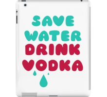 Save Water Drink Vodka iPad Case/Skin