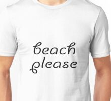beach please Unisex T-Shirt