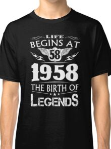 Life Begins At 58 1958 The Birth Of Legends Classic T-Shirt