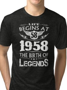 Life Begins At 58 1958 The Birth Of Legends Tri-blend T-Shirt