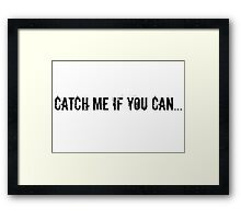 Catch Me If You Can... Framed Print