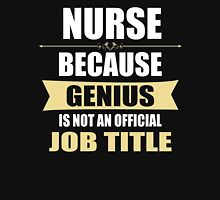 Nurse Because Genius Is Not An Official Job Title Unisex T-Shirt