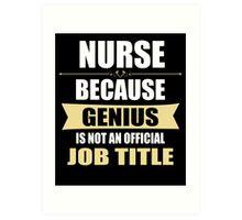Nurse Because Genius Is Not An Official Job Title Art Print