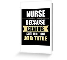 Nurse Because Genius Is Not An Official Job Title Greeting Card